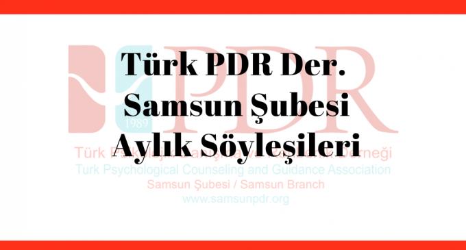Türk PDR Der. Samsun Şubesi Aylık Söyleşilerde Buluşuyor